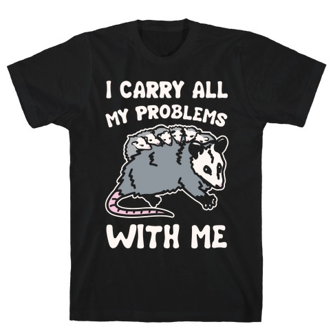 I Carry All My Problems With Me Possum Parody White Print T-Shirt