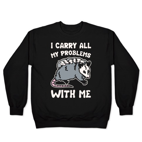 I Carry All My Problems With Me Possum Parody White Print Pullover