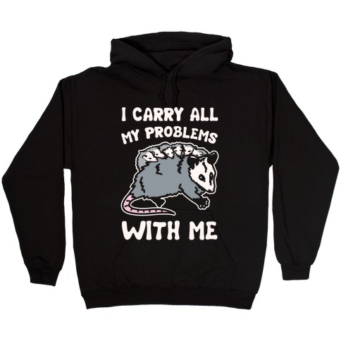 I Carry All My Problems With Me Possum Parody White Print Hooded Sweatshirt