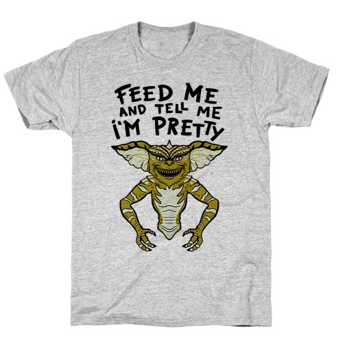 Feed Me And Tell Me I'm Pretty Mogwai Gremlin Parody T-Shirt
