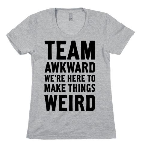 Team Awkward We're Here To Make Things Weird Womens T-Shirt