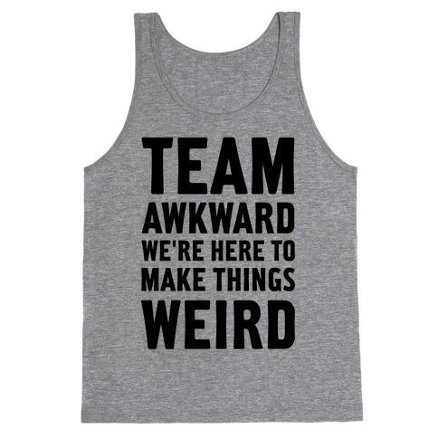 Team Awkward We're Here To Make Things Weird Tank Top