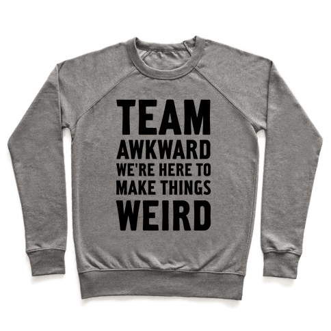 Team Awkward We're Here To Make Things Weird Pullover