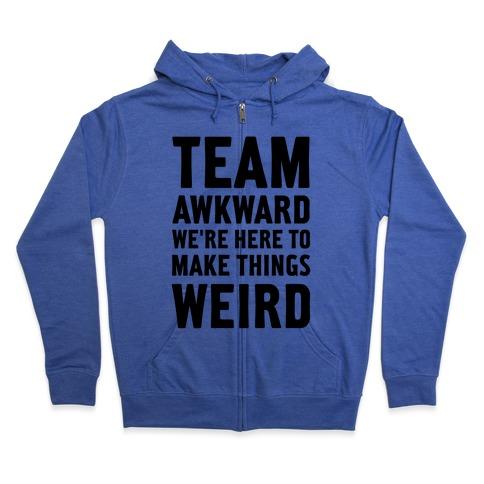 Team Awkward We're Here To Make Things Weird Zip Hoodie