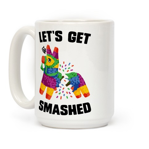 Let's Get Smashed Coffee Mug