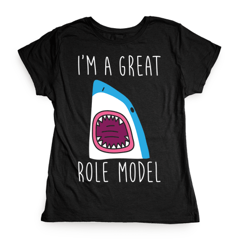 I'm A Great Role Model (white) Womens T-Shirt