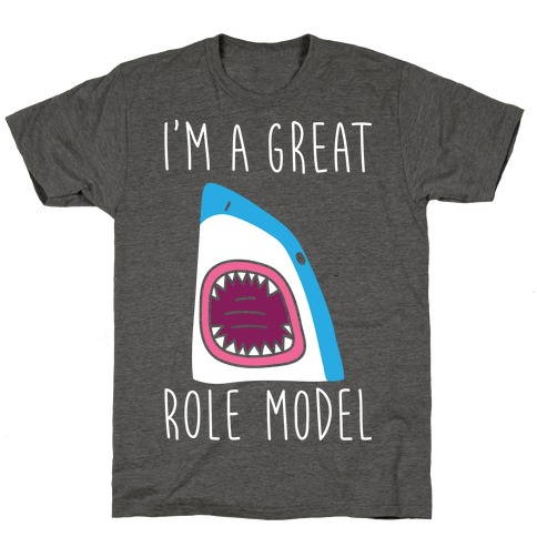 I'm A Great Role Model (white) T-Shirt