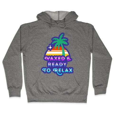 Vaxed & Ready to Relax Hooded Sweatshirt