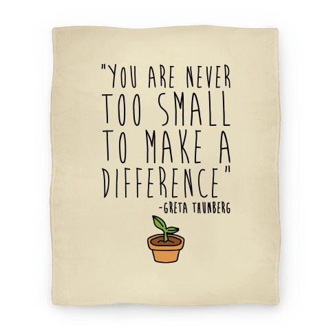 You Are Never Too Small To Make A Difference Greta Thunberg Quote Blanket