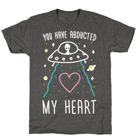 You Have Abducted My Heart T-Shirt