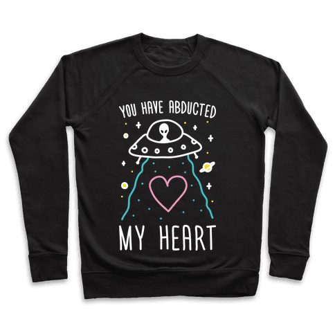You Have Abducted My Heart Pullover