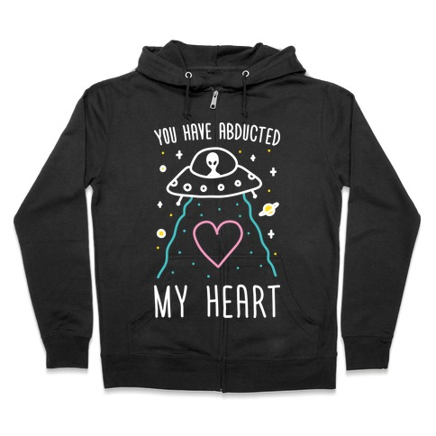 You Have Abducted My Heart Zip Hoodie