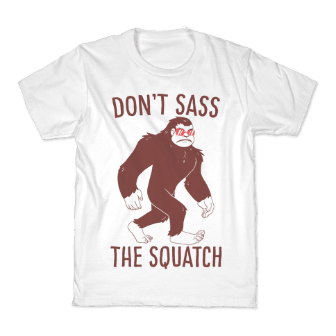 Don't Sass the Squatch Kids T-Shirt