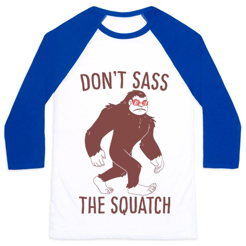 Don't Sass the Squatch Baseball Tee
