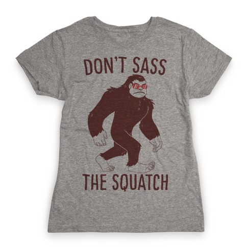 Don't Sass the Squatch Womens T-Shirt