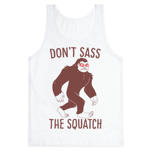 Don't Sass the Squatch Tank Top