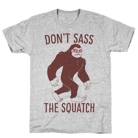 Don't Sass the Squatch T-Shirt