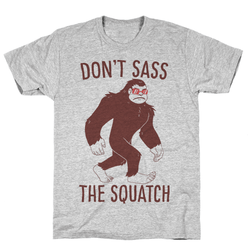Don't Sass the Squatch Mens T-Shirt