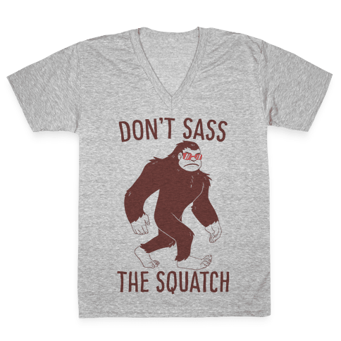 Don't Sass the Squatch V-Neck Tee Shirt