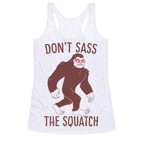 Don't Sass the Squatch Racerback Tank Top