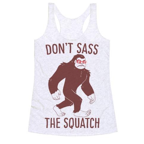 Don't Sass the Squatch Racerback Tank Top