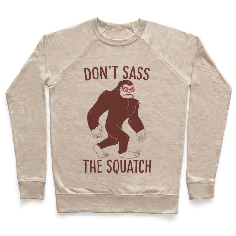 Don't Sass the Squatch Pullover