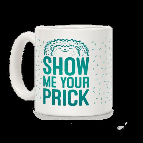 Show Me Your Prick Coffee Mug