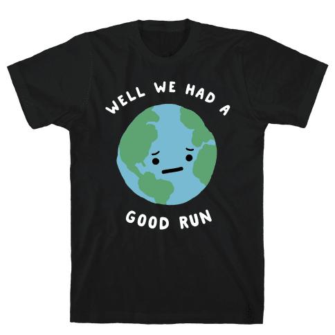 We Had A Good Run Mens T-Shirt