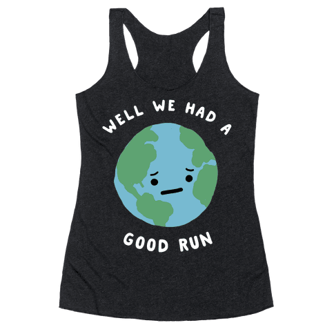 We Had A Good Run Racerback Tank Top