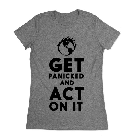 Get Panicked and Act on It Womens T-Shirt
