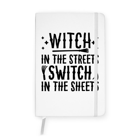 Witch In The Streets Switch In The Sheets Notebook