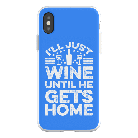 I'll Just Wine Phone Flexi-Case