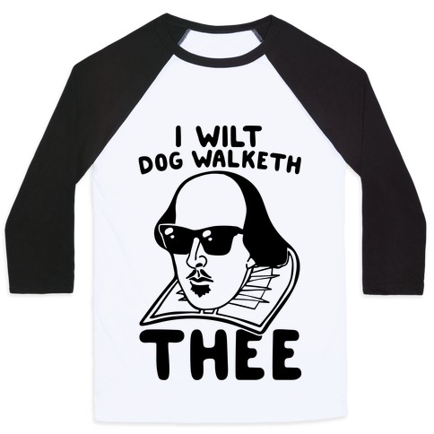 I Wilt Dog Walketh Thee Shakespeare Parody Baseball Tee