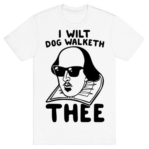 I Wilt Dog Walketh Thee Shakespeare Parody T-Shirt