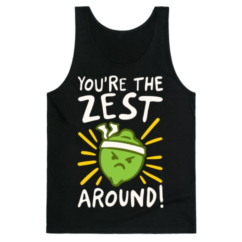 You're the Zest Around Parody White Print Tank Top