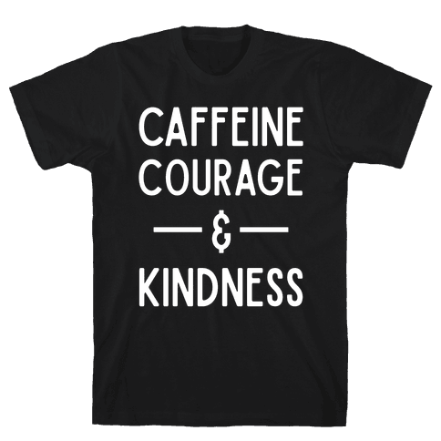 Caffeine Courage & Kindness Mens T-Shirt