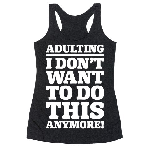 Adulting I Don't Want To Do This Anymore Racerback Tank Top