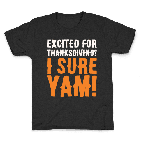 Excited For Thanksgiving I Sure Yam White Print Kids T-Shirt
