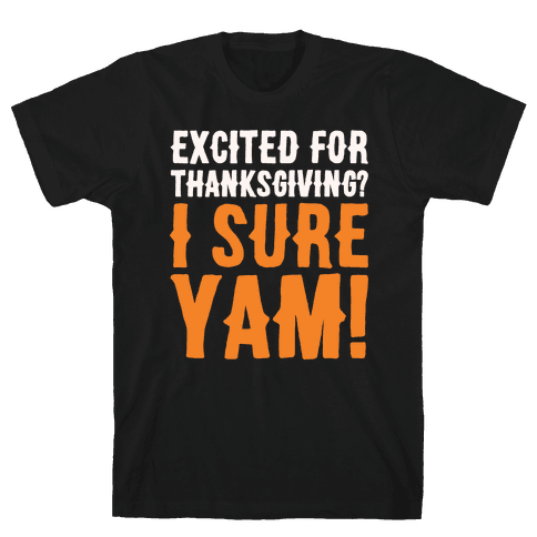 Excited For Thanksgiving I Sure Yam White Print Mens T-Shirt