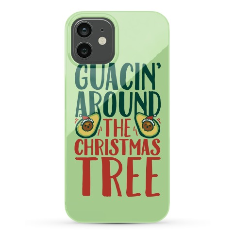 Guacin' Around The Christmas Tree Phone Case