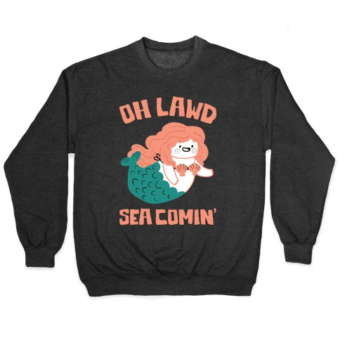 Oh Lawd Sea Comin' Pullover