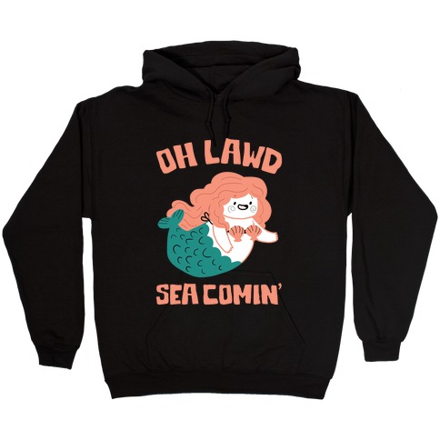 Oh Lawd Sea Comin' Hooded Sweatshirt