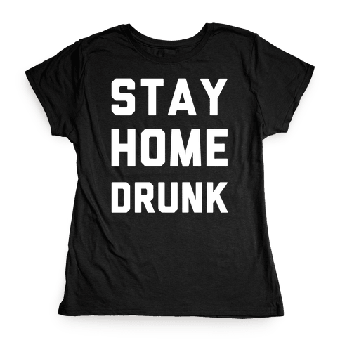 Stay Home Drunk Womens T-Shirt