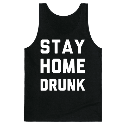 Stay Home Drunk Tank Top