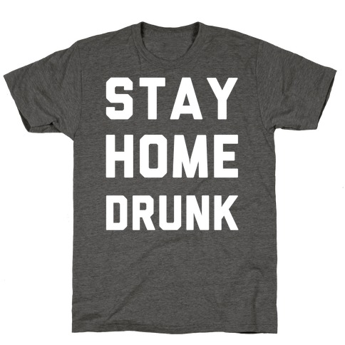 Stay Home Drunk T-Shirt