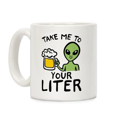 Take Me To Your Liter Alien Beer Parody Coffee Mug
