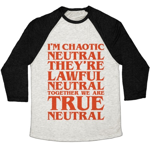 I'm Chaotic Neutral They're Lawful Neutral Together We Are True Neutral Parody Baseball Tee