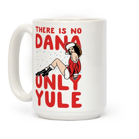 There Is No Dana Only Yule Festive Holiday Parody Coffee Mug