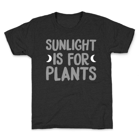 Sunlight Is For Plants Kids T-Shirt