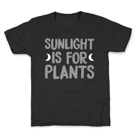 Sunlight Is For Plants Kids T-Shirt